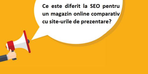 Ce este diferit la SEO pentru un magazin online comparativ cu site-urile de prezentare